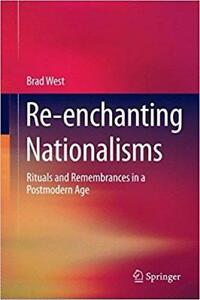 Reenchanting Nationalisms Rituals and Remembrances in a Postmodern Age 2015 Edition