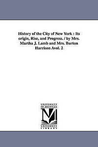 History of the city of New York : its origin, rise, and progress. / By Mrs. Mart