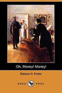 NEW Oh, Money! Money! (Dodo Press) by Eleanor H. Porter