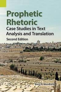 Prophetic Rhetoric Case Studies in Text Analysis Translation by Wendland Ernst R