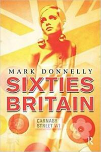Sixties Britain Culture Society and Politics 1st Edition