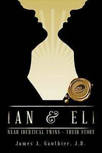 NEW IAN & ELI: NEAR IDENTICAL TWINS - THEIR STORY by James  A. Gauthier