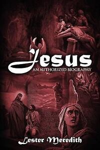 Jesus: An Authorized Biography by Meredith, Lester
