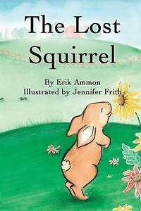 The Lost Squirrel By Ammon, Erik -Paperback