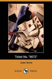 Ticket No. 9672 (Dodo Press) by Professor Jules Verne (Paperback / softback,...