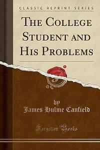 The College Student and His Problems (Classic Reprint) by James Hulme Canfield