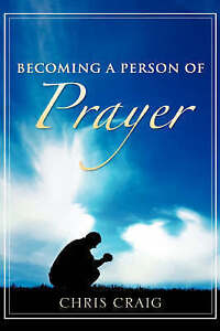 Becoming a Person of Prayer by Craig, Chris -Hcover