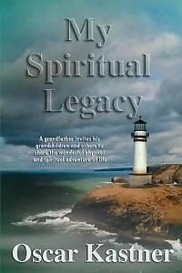 My Spiritual Legacy by Kastner, Oscar -Paperback