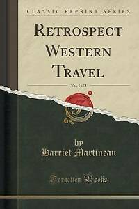 Retrospect Western Travel, Vol. 1 of 3 (Classic Reprint) by Harriet Martineau