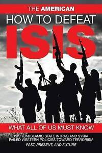 How to Defeat Isis: What All of Us Must Know by The American -Paperback