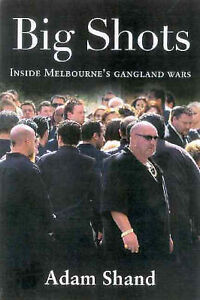 Big Shots: The Chilling Inside Story of Carl Williams and the Gangland Wars by A