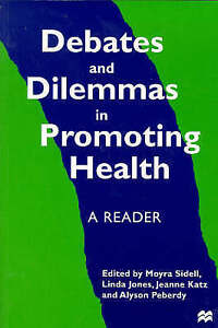 Debates and Dilemmas in Promoting Health: A Reader, Sidell, Moyra; Jones, Linda;