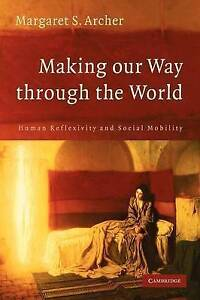 Making our Way through the World, Archer, Margaret S.