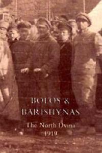 NEW Bolos and Barishynas (Archangel 1919) by G. R. Singleton-Gates