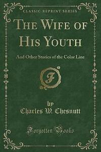 The Wife of His Youth: And Other Stories of the Color Line (Classic Reprint)
