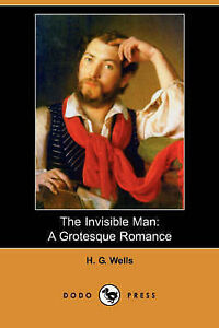 NEW The Invisible Man: A Grotesque Romance (Dodo Press) by H. G. Wells