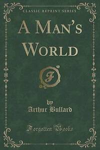 A Man's World (Classic Reprint) by Bullard, Arthur -Paperback