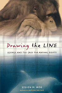 Drawing the Line: Science and the Case for Animal Rights by Steven M. Wise...
