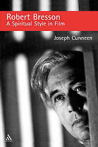 Robert Bresson: A Spiritual Style in Film by Cunneen (Paperback, 2004)