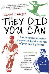 They Did You Can: How to Achieve Whatever You Want in Life with the Help of...