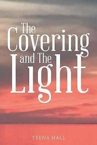 The Covering and the Light by Hall, Teena 9781512744972 -Paperback