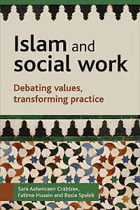 Islam and Social Work: Debating Values, Transforming Practice by Fatima...