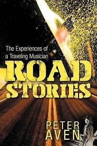 NEW Road Stories: The Experiences of a Traveling Musician by Peter Aven