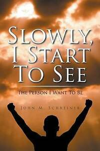 Slowly, I Start to See: The Person I Want to Be by Schreiner, Joh 9781504358910