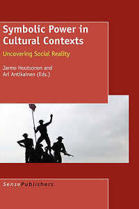 SYMBOLIC POWER IN CULTURAL CONTEXTS: Uncovering Social Reality by