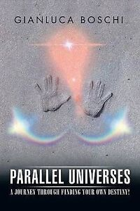 Parallel-Universes-Journey-Through-Finding-Your-Own-Destiny-by-Boschi-Gianluca