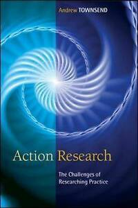 Action Research: The Challenges of Understanding and Changing Practice by Townse