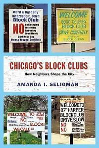 Chicago′s Block Clubs  – How Neighbors Shape the City, Amanda Seligm