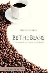 Be the Beans: A Parable on the Power of Optimism by Chris Alexander
