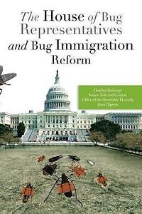 The House of Bug Representatives and Bug Immigration Reform by Heather Bankrupt