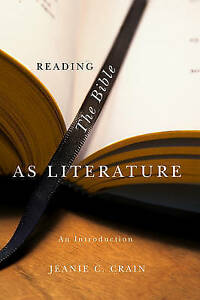 NEW Reading the Bible as Literature by Jeanie C. Crain