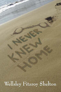 NEW I Never Knew Home by Wellsley Fitzroy Shelton