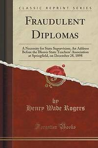 Fraudulent Diplomas Necessity for State Supervision An Address Before Illinois S