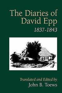 The Diaries of David Epp: 1837-1843 by Toews, John B. -Paperback