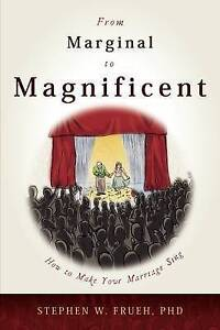 From Marginal to Magnificent: How To Make Your Marriage Sing by Stephen Frueh