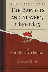 The Baptists and Slavery, 1840-1845 (Classic Reprint) by Mary Burnham Putnam