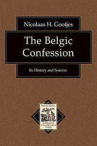Belgic Confession: Its History and Sources by Nicolaas H. Gootjes (Paperback,...