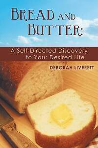 NEW Bread and Butter:: A Self-Directed Discovery to Your Desired Life