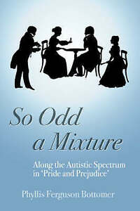So Odd a Mixture: Along the Autistic Spectrum in 'Pride and Prejudice',Bottomer,