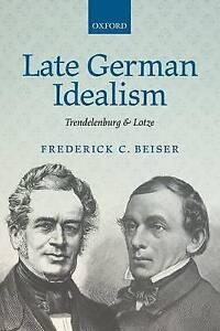 Late German Idealism: Trendelenburg and Lotze by Frederick C. Beiser...