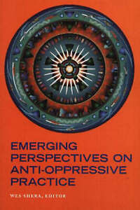 Emerging Perspectives on Anti-Oppressive Practice: Conference Papers - New Book