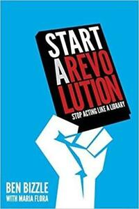 Start a Revolution Stop Acting Like a Library