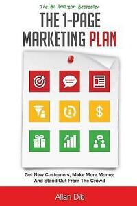 The 1-Page Marketing Plan: Get New Customers, Make More Money, an by Dib, Allan
