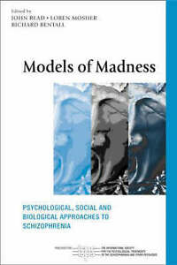Models of Madness: Psychological, Social and Biological Approaches to Schizophre