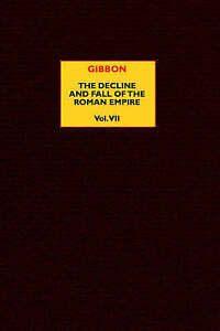 NEW The Decline and Fall of the Roman Empire, Vol. 7 by Edward Gibbon