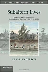 Subaltern Lives Biographies of Colonialism in the Indian Ocean World 1790-1920
